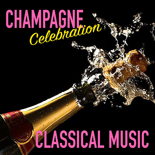 Champagne Celebration Classical Music by Various Artists