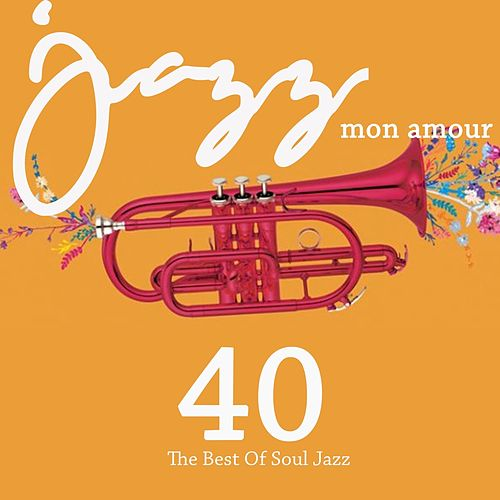 Jazz mon amour (40 The Best Of Jazz Soul) von Various Artists