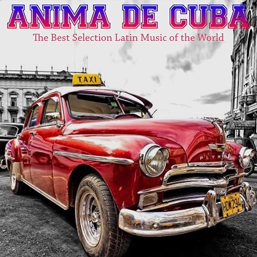 Anima de Cuba (The Best Selection Latin Music of the World) by Various Artists