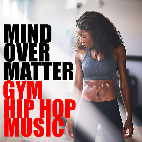 Mind Over Matter Gym Hip Hop Music by Various Artists