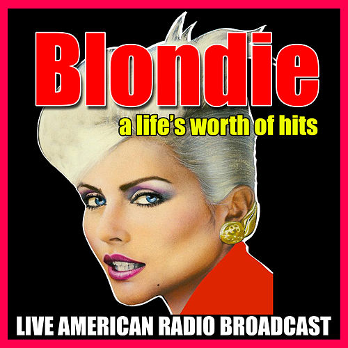 A Life's Worth of Hits (Live) by Blondie