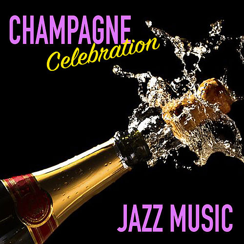 Champagne Celebration Jazz Music by Various Artists