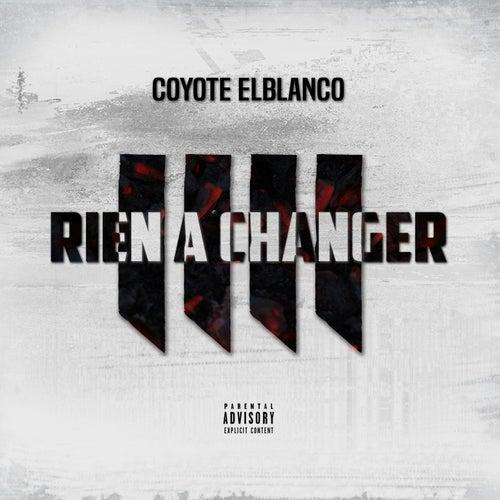Rien à changer (#RAC4) de Coyote Elblanco
