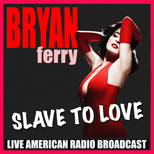 Slave To Love (Live) by Bryan Ferry