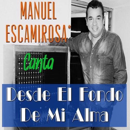 Desde el Fondo de Mi Alma de Manuel Escamirosa