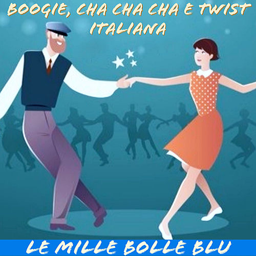 Boogie, Cha cha cha e Twist Italiana: le mille bolle blu by Artisti Vari