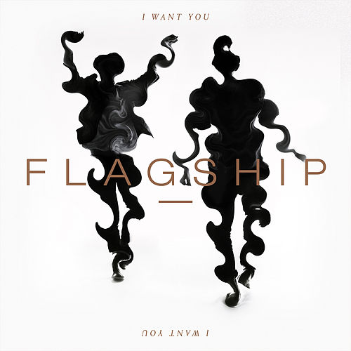 I Want You by Flagship