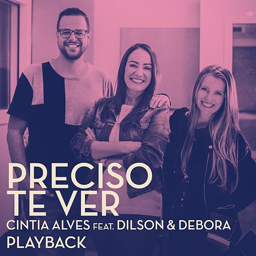 Preciso Te Ver (Playback) by Cintia Alves