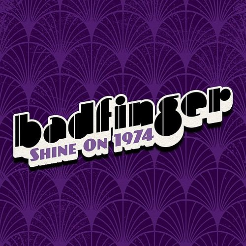 Shine On: Badfinger 1974 by Badfinger