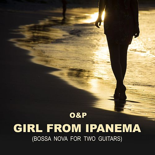 Girl from Ipanema (Bossa Nova for Two Guitars) von O&P
