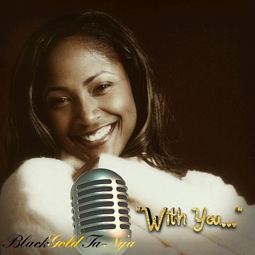 With You... by Black Gold Ta-Nya