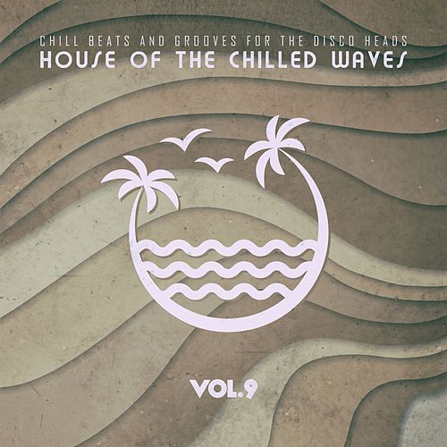 House of the Chilled Waves, Vol.9 by Various Artists