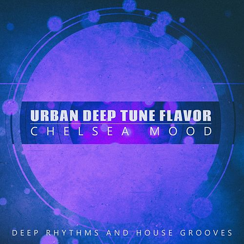 Urban Deep Tune Flavor, Chelsea Mood by Various Artists