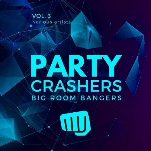 Party Crashers (Big Room Bangers), Vol. 3 von Various Artists