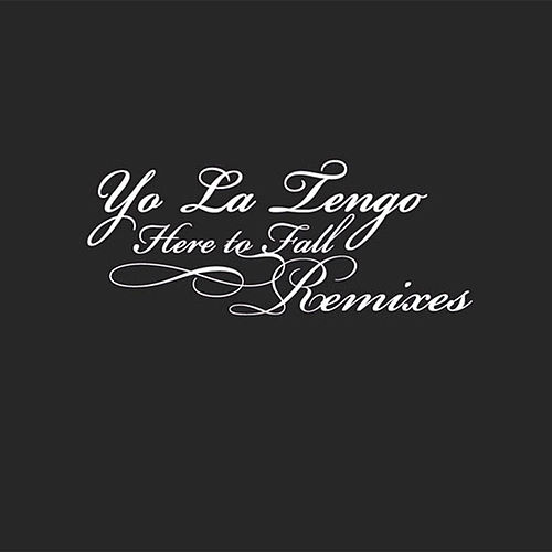 Here To Fall Remixes de Yo La Tengo