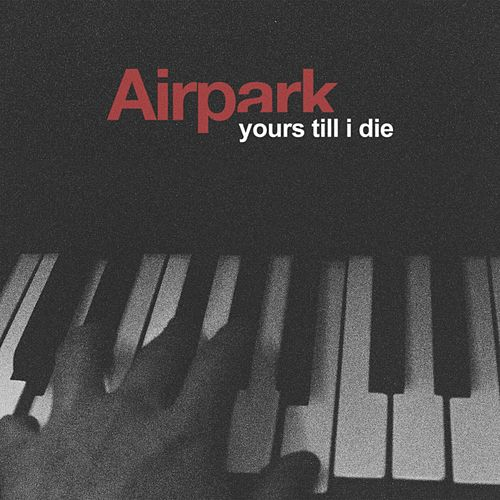Yours Till I Die by Airpark