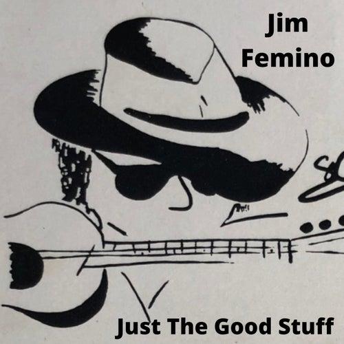 Just the Good Stuff de Jim Femino