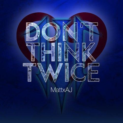 Don't Think Twice (From 'Kingdom Hearts 3') by MattxAJ