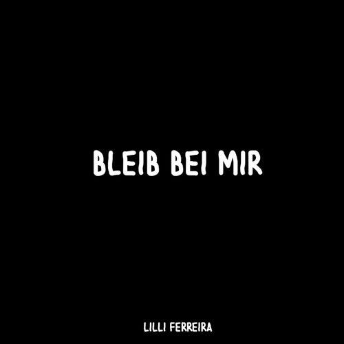 Bleib bei mir by Lilli Ferreira