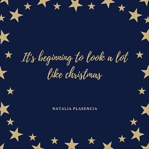 It's Begining to Look a Lot Like Christmas by Natalia Plasencia