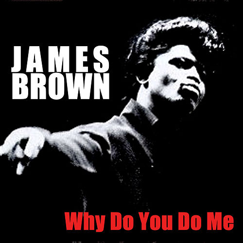 Why Do You Do Me by James Brown