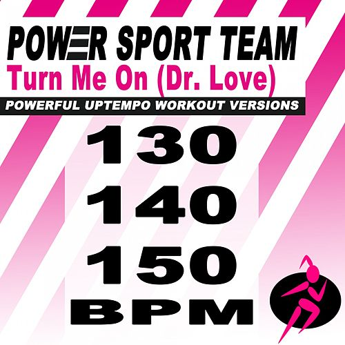 Turn Me On (Dr. Love) [Powerful Uptempo Cardio, Fitness, Crossfit & Aerobics Workout Versions] by Power Sport Team