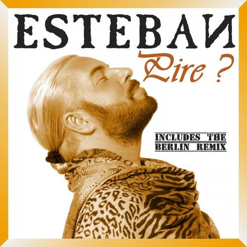Pire? de Esteban