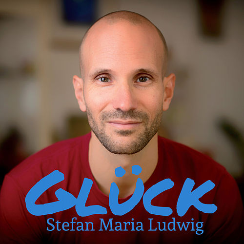 Glück von Stefan Maria Ludwig