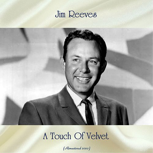 A Touch Of Velvet (Remastered 2020) by Jim Reeves