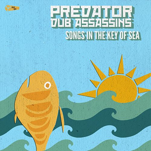 Songs in the Key of Sea von Predator Dub Assassins
