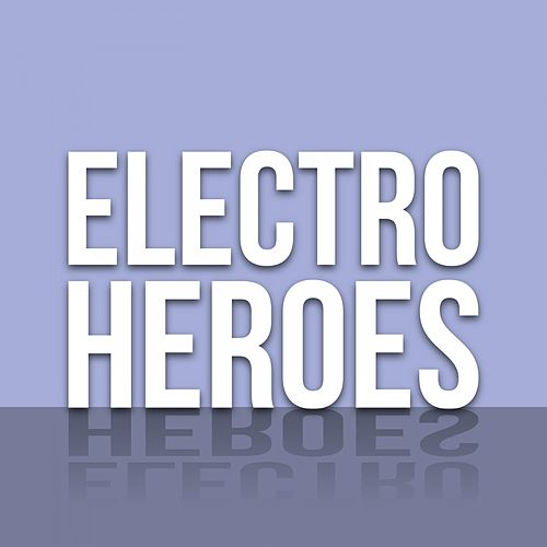 Electro Heroes by Various Artists