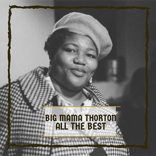 All The Best von Big Mama Thornton