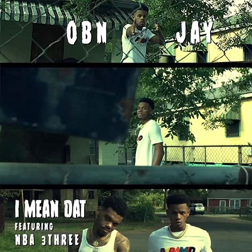 I Mean Dat (feat. NBA 3three) by OBN Jay
