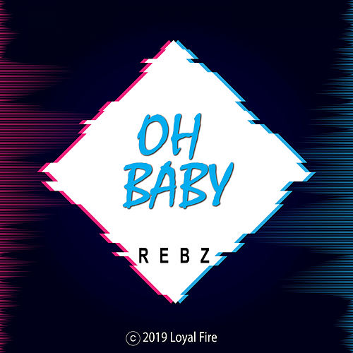 Oh Baby by Rebz