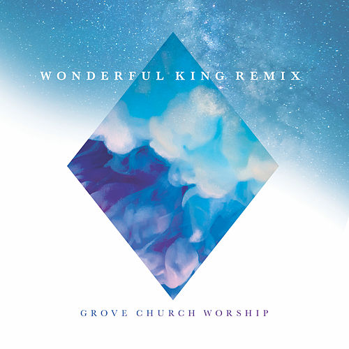 Wonderful King (Remix) by Grove Church Worship