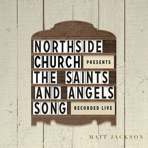 The Saints' & Angels' Song (Northside Church Presents) [Live] de Matt Jackson
