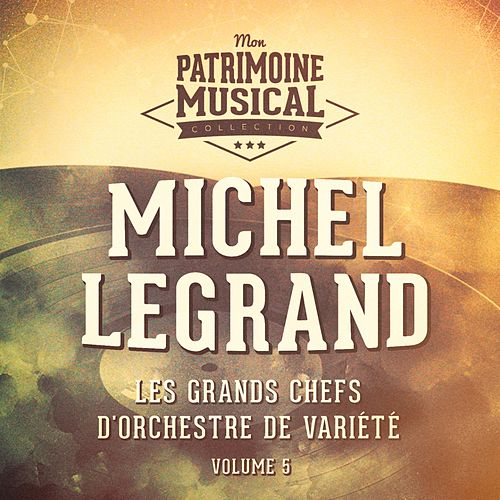 Les grands chefs d'orchestre de variété : Michel Legrand, Vol. 5 de Michel Legrand