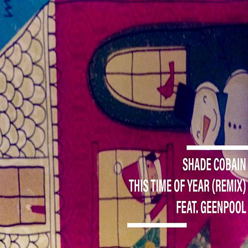 This Time of Year (Remix) by Shade Cobain