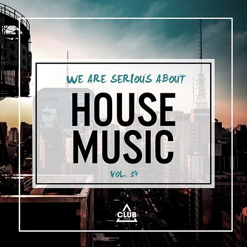 We Are Serious About House Music, Vol. 14 by Various Artists
