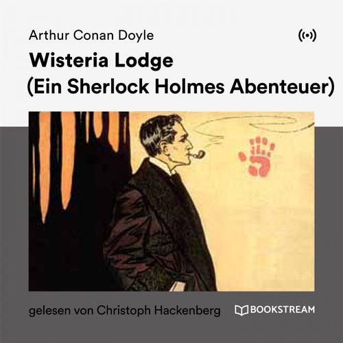 Wisteria Lodge (Ein Sherlock Holmes Abenteuer) von Sherlock Holmes