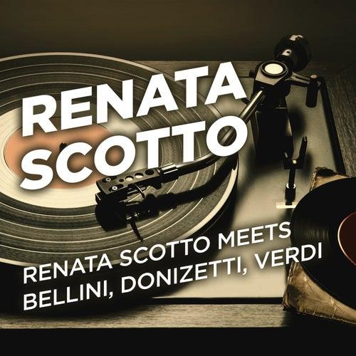 Renata Scotto Meets Bellini, Donizetti, Verdi by Renata Scotto