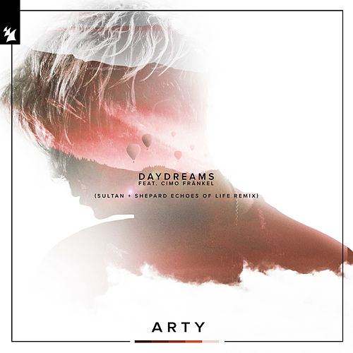Daydreams (Sultan + Shepard Echoes Of Life Remix) by Arty
