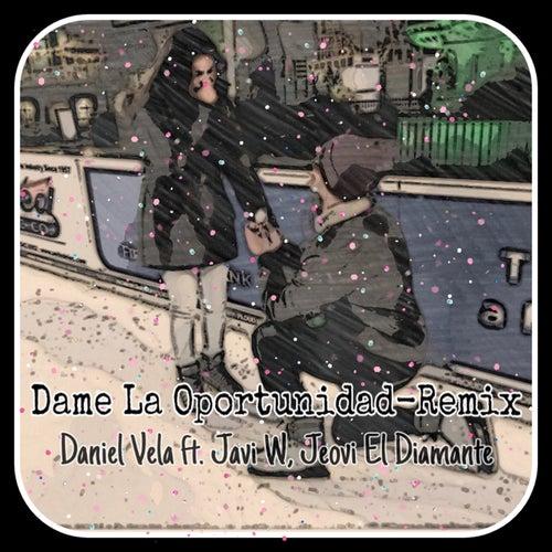 Dame La Oportunidad (Remix) by Daniel Vela