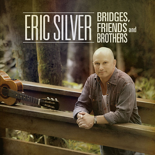 Bridges, Friends and Brothers de Eric Silver