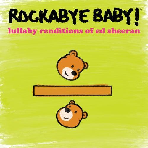 Lullaby Renditions of Ed Sheeran by Rockabye Baby!