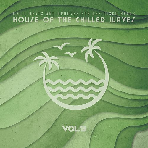 House of the Chilled Waves, Vol.13 de Various Artists