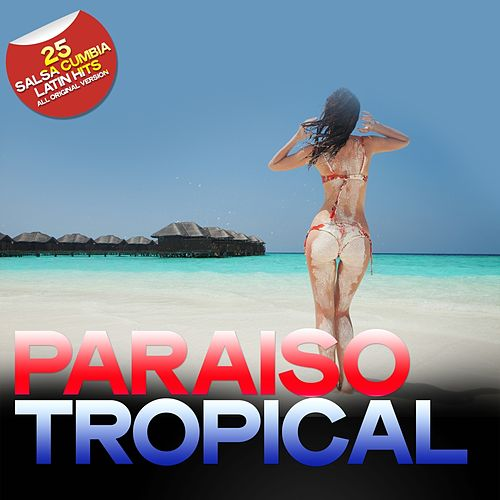 Paraiso Tropical (25 Salsa Cumbia Latin Hits) by Various Artists