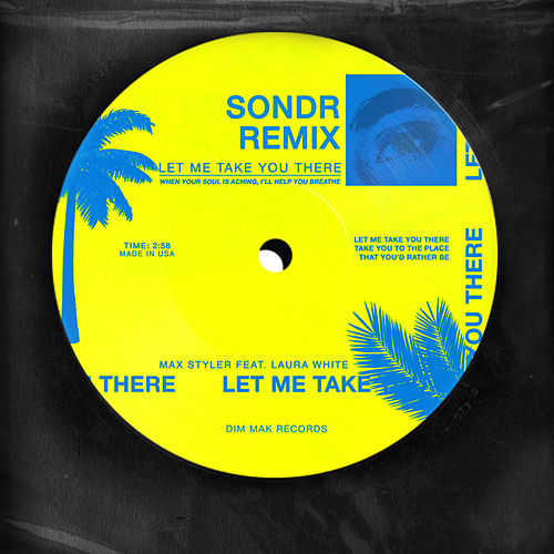 Let Me Take You There (feat. Laura White) (Sondr Remix) by Max Styler