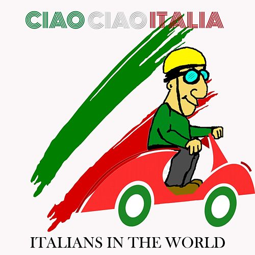 Ciao Ciao Italia (Italians in the world) von Various Artists