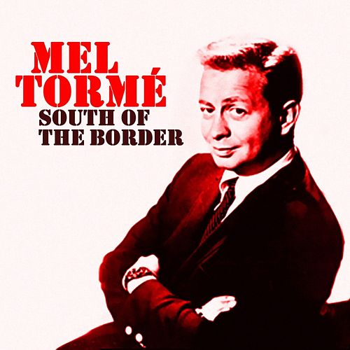 South Of The Border de Mel Tormè